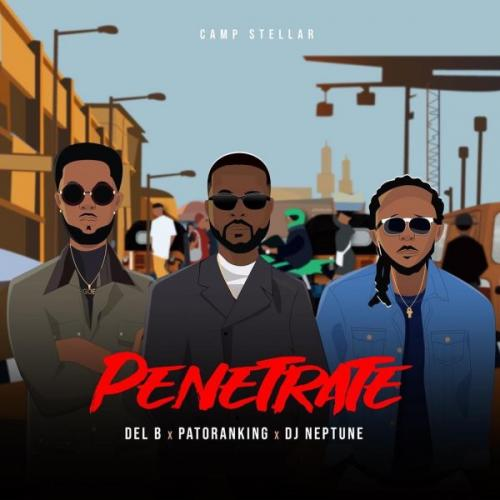 Del B - Penetrate Ft. Patoranking, DJ Neptune Mp3 Audio Download