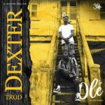 Dexter – Ole Ft. Trod (Prod. Dawie)