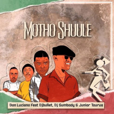 Don Luciano - Motho Shuule Ft. DJ Bullet, DJ Sumbody, Junior Taurus Mp3 Audio Download