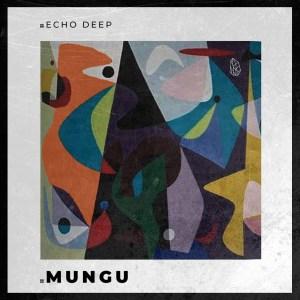 Echo Deep - Mungu (Original Mix) Mp3 Audio Download
