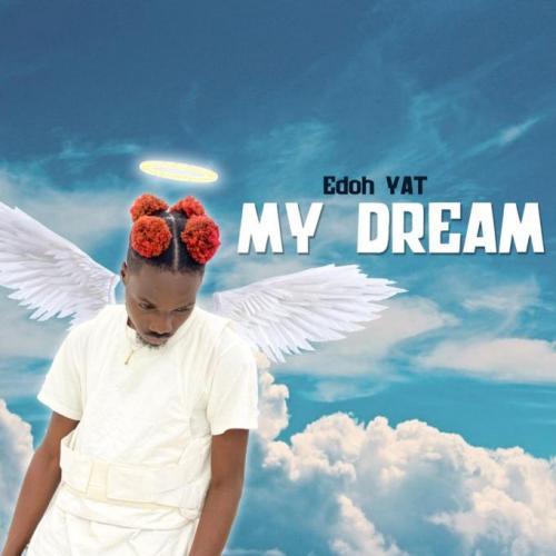 Edoh YAT - My Dream Mp3 Audio Download
