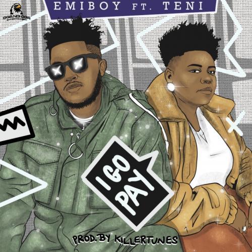 Emiboy - I Go Pay Ft. Teni (Prod. by Killertunes) Mp3 Audio Download
