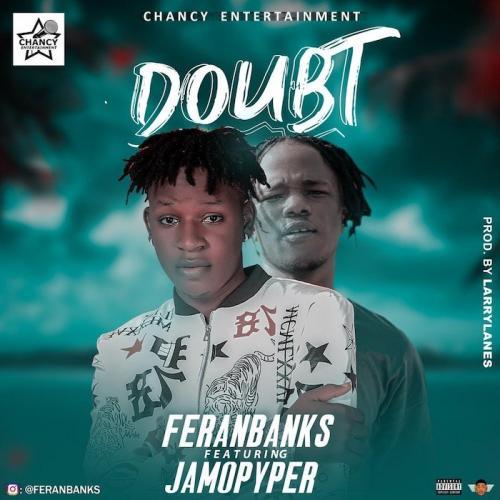 Feranbanks Ft. Jamopyper - Doubt Mp3 Audio Download