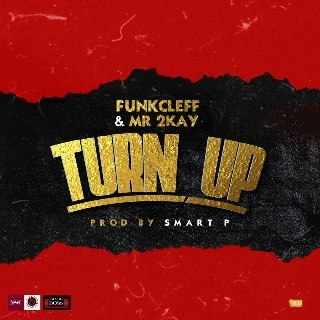 Funkcleff Ft. Mr 2Kay - Turn Up Mp3 Audio Download