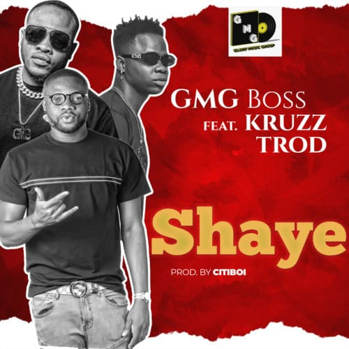 GMG Boss Ft. TRod & Kruzz - Shaye Mp3 Audio Download