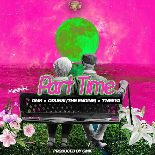 GMK - Part Time Ft. Odunsi (The Engine) & T'Neeya Mp3 Audio Download