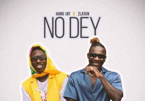 Hanu Jay Ft. Zlatan - No Dey Mp3 Audio Download