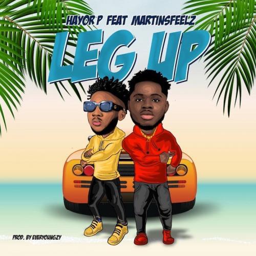 Hayor P Ft. Martinsfeelz - Leg Up Mp3 Audio Download