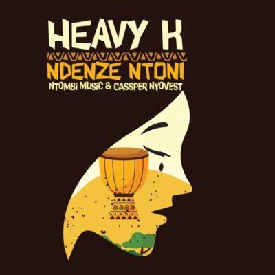 Heavy-K - Ndenze Ntoni Ft. Cassper Nyovest & Ntombi Music Mp3 Audio Download