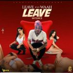 Intence – Leave If Uh Waah Leave