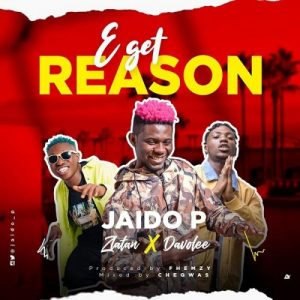 Jaido P ft. Zlatan & Davolee - E Get Reason Mp3 Audio Download
