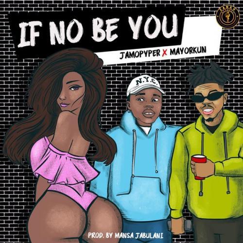 Jamopyper Ft. Mayorkun - If No Be You Mp3 Audio Download