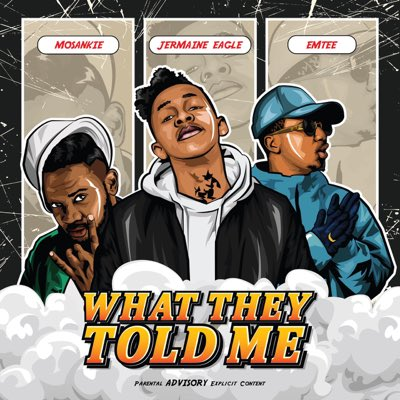 Jermaine Eagle - What They Told Me Ft. Emtee, Mosankie Mp3 Audio Download