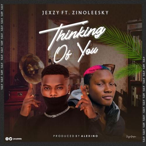 Jexzy Ft. Zinoleesky - Thinking Of You Mp3 Audio Download