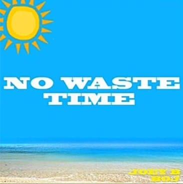 Joey B Ft. BOJ - No Waste Time Mp3 Audio Download