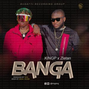 KINGP - Banga Ft. Zlatan Mp3 Audio Download