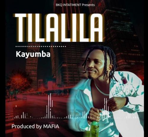 Kayumba - Tilalila Mp3 Audio Download