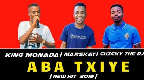King Monada ft Marskay & Chicky The DJ - Aba Txiye Mp3 Audio Download
