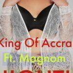 King Of Accra – Nightie Ft. Magnom