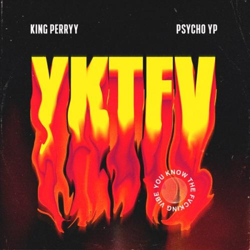 King Perryy - YKTFV Ft. PsychoYP (You Know The Fvcking Vibe) Mp3 Audio Download