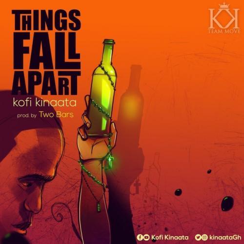 Kofi Kinaata - Things Fall Apart (Prod. by Two Bars) Mp3 Audio Download