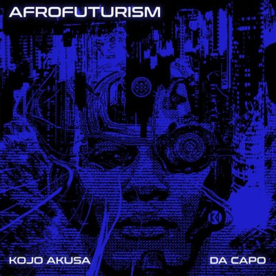 Kojo Akusa & Da Capo - Afrofuturism Mp3 Audio Download