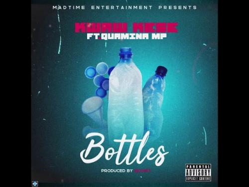 Kwaw Kese - Bottles Ft. QUAMINA MP Mp3 Audio Download