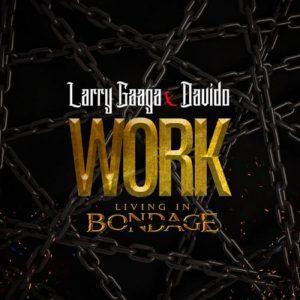 Larry Gaaga Ft. Davido - Work (Living In Bondage) Mp3 Audio Download