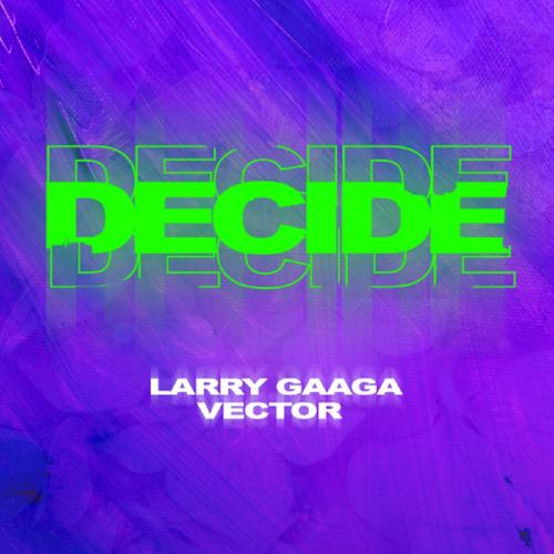 Larry Gaaga Ft. Vector - Decide Mp3 Audio Download