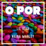 Lil Kesh Ft. Naira Marley – O Por (Prod. by Young John)