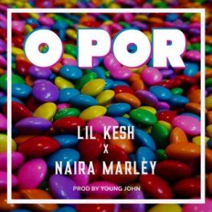 Lil Kesh Ft. Naira Marley - O Por (Prod. by Young John) Mp3 Download Audio