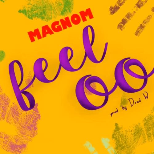 Magnom - Feeloo (Prod. DredW) Feel Oo Download Audio Mp3