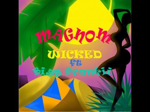 Magnom - Wicked Ft. Bigg Frankii Mp3 Audio Download