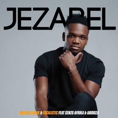 Major League & Focalistic - Jezabel Ft. Senzo Afrika & Abidoza Mp3 Audio Download