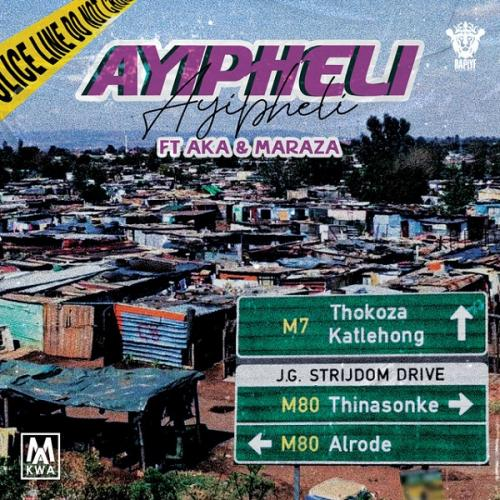 Makwa - Ayipheli Ft. AKA & Maraza Mp3 Audio Download