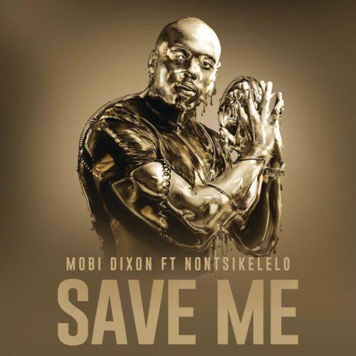 Mobi Dixon - Save Me Ft. Nontsikelelo Mp3 Audio Download