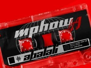 Mphow69 - Abalali Ft. Entity MusiQ, Semi Tee, Kelvin Momo, Msheke Mp3 Audio Download