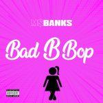 Ms Banks – Bad B Bop