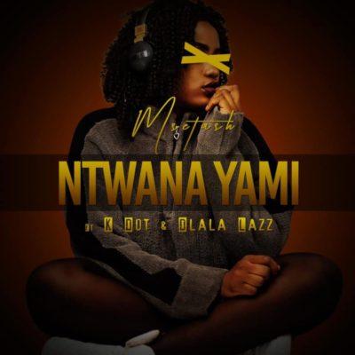 Msetash - Ntwana Yami Ft. K Dot & Dlala Lazz Mp3 Audio Download
