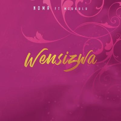 Noma - Wensizwa Ft. Mzukulu Mp3 Audio Download