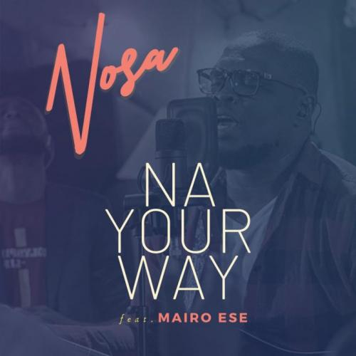 Nosa Ft. Mairo Ese - Na Your Way Mp3 Audio Download