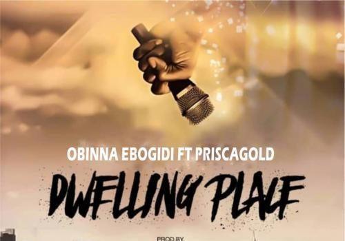 Obinna Ebogidi - Dwelling Place Ft. Prisca Gold Mp3 Audio Download