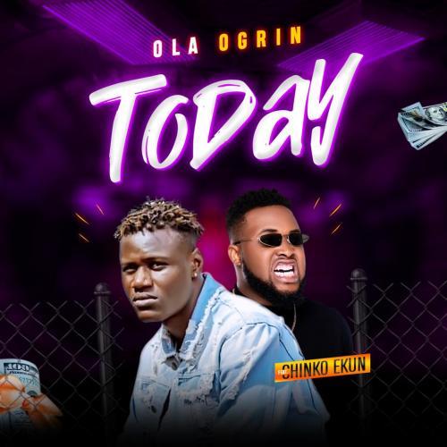 Ola Ogrin Ft. Chinko Ekun - Today Mp3 Audio Download