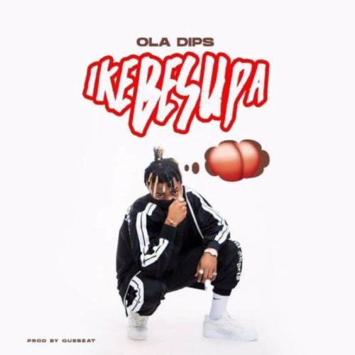 Oladips - Ikebesupa (Audio + Video) Mp3 Mp4 Download