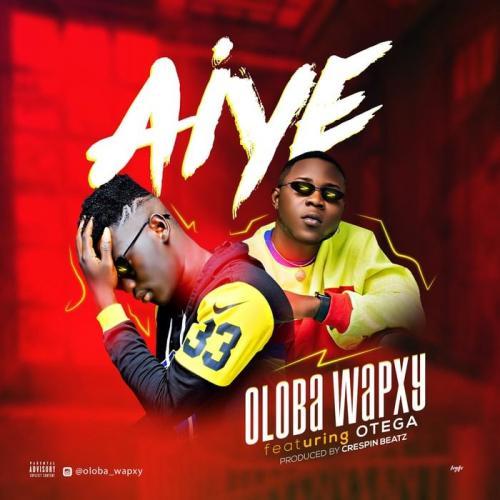 Oloba Wapxy Ft. Otega - Aiye Mp3 Audio Download
