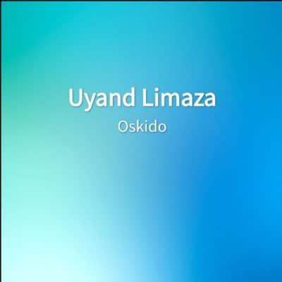 Oskido - Uyand Limaza Mp3 Audio Download