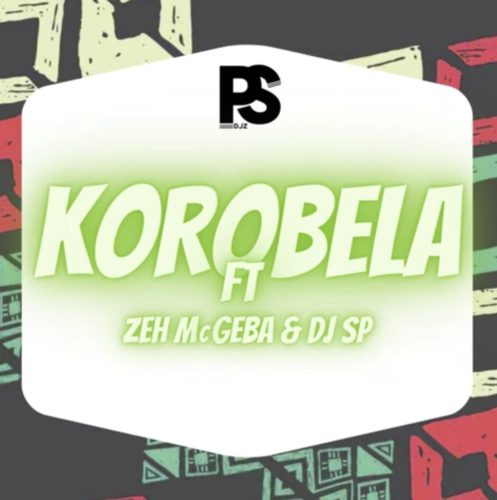 PS Djz - Korobela Ft. Zeh McGeba, Dj SP Mp3 Audio Download