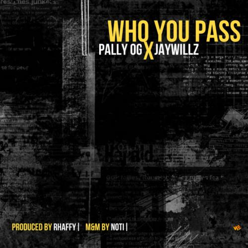 Pally OG - Who You Pass Ft. Jaywillz Mp3 Audio Download
