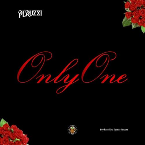 Peruzzi - Only One (Prod. by Speroach Beatz) Mp3 Audio Download