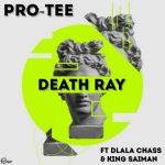 Pro Tee – Death Ray Ft. Dlala Chass, King Saiman